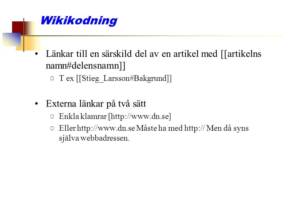 Wikikodning Länkar till en särskild del av en artikel med [[artikelns namn#delensnamn]] T ex [[Stieg_Larsson#Bakgrund]]